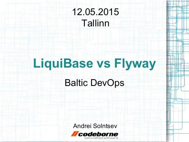 LiquiBase vs Flyway Baltic DevOps Andrei Solntsev 12.05.2015 Tallinn