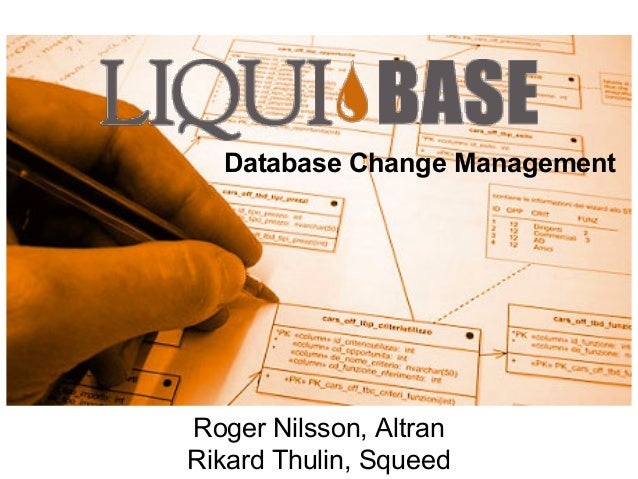 Database Change Management Roger Nilsson, Altran Rikard Thulin, Squeed