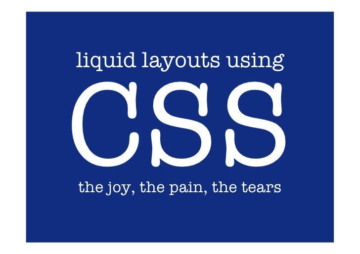 liquid layouts using    CSS the joy, the pain, the tears