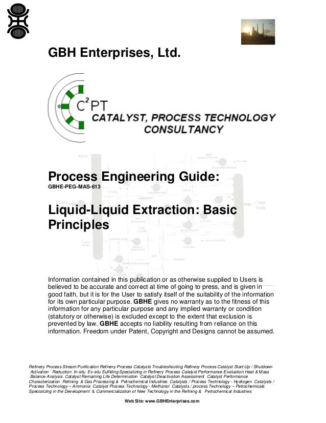 GBH Enterprises, Ltd.  Process Engineering Guide: GBHE-PEG-MAS-613  Liquid-Liquid Extraction: Basic Principles  Informatio...