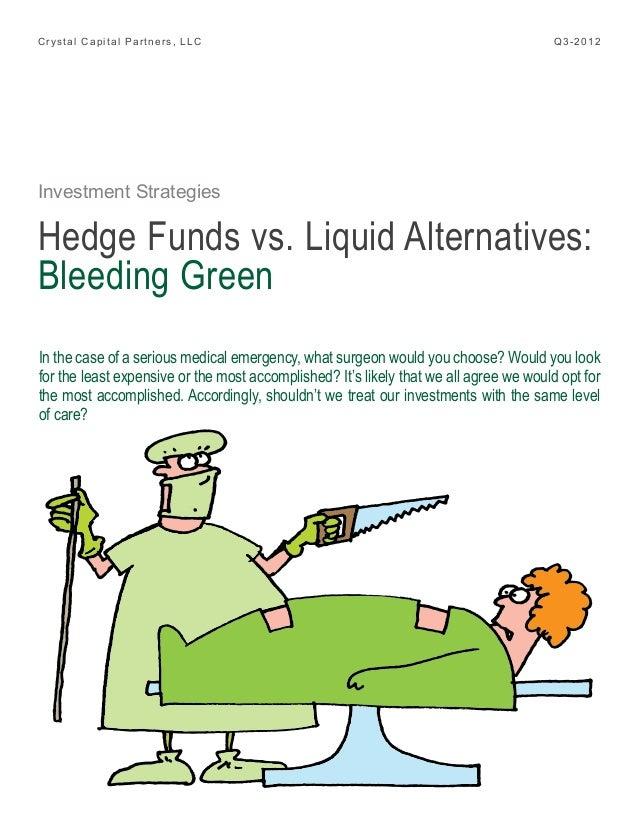 Crystal Capital Partners, LLC  Q3-2012  Investment Strategies  Hedge Funds vs. Liquid Alternatives: Bleeding Green In the ...