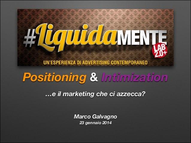 Positioning & Intimization …e il marketing che ci azzecca? Marco Galvagno 23 gennaio 2014