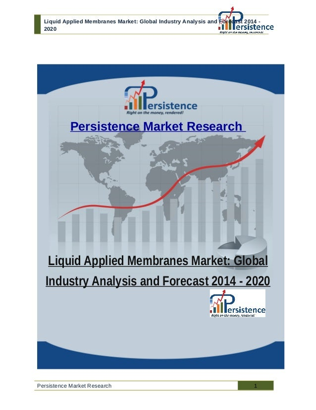 Liquid Applied Membranes Market: Global Industry Analysis and Forecast 2014 - 2020 Persistence Market Research Liquid Appl...