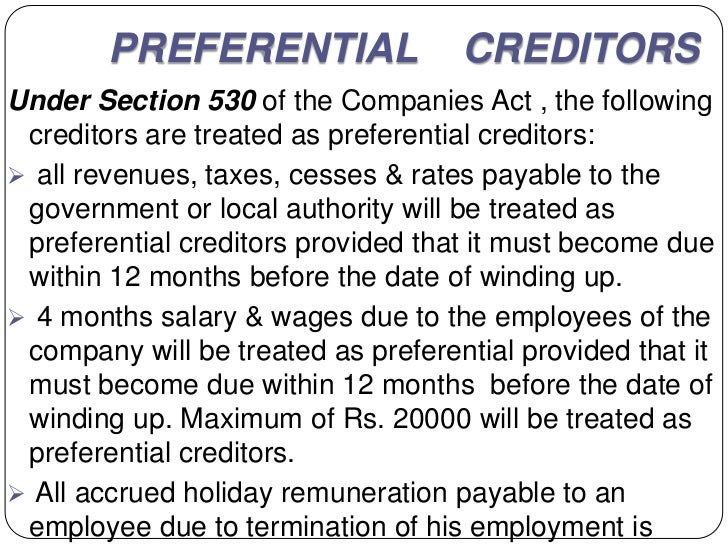 PREFERENTIAL                CREDITORSUnder Section 530 of the Companies Act , the following creditors are treated as prefe...