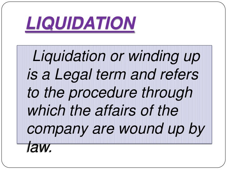 LIQUIDATION Liquidation or winding upis a Legal term and refersto the procedure throughwhich the affairs of thecompany are...