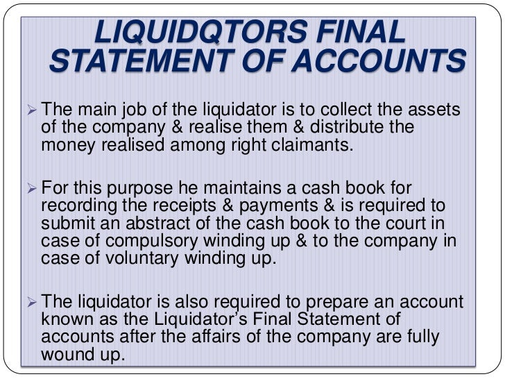 LIQUIDQTORS FINAL  STATEMENT OF ACCOUNTS The main job of the liquidator is to collect the assets of the company & realise...
