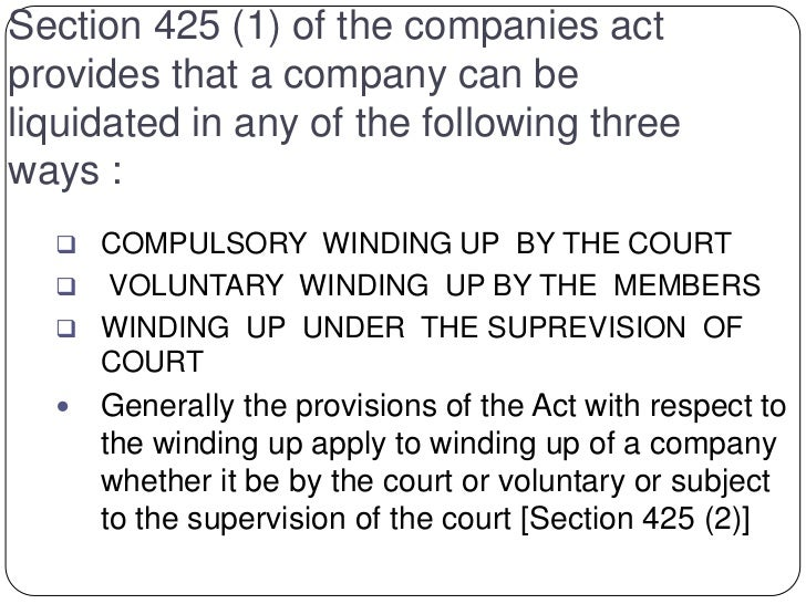 Section 425 (1) of the companies actprovides that a company can beliquidated in any of the following threeways :   COMPUL...