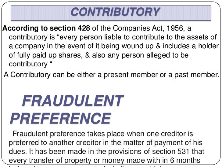 """CONTRIBUTORYAccording to section 428 of the Companies Act, 1956, a contributory is """"every person liable to contribute to t..."""