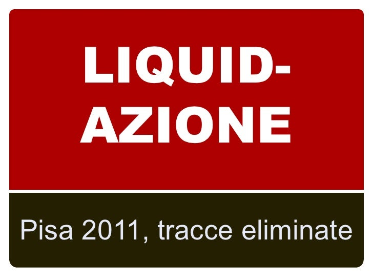 LIQUID-    AZIONEPisa 2011, tracce eliminate