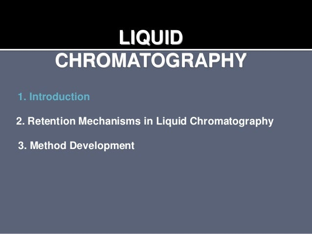 liquid chromatography 2 2 liquid chromatography 1 chromatography 2 chromatographychromatography basically involves theseparation of mixtures due to differences inthe distribution coefficient of sample componentsbetween 2 different phasesone of these phases is a mobile phase andthe other is a stationary phase.
