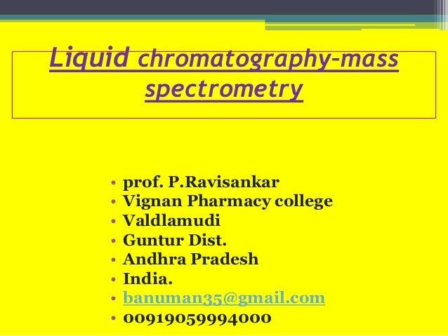 Liquid chromatography–massspectrometry• prof. P.Ravisankar• Vignan Pharmacy college• Valdlamudi• Guntur Dist.• Andhra Prad...