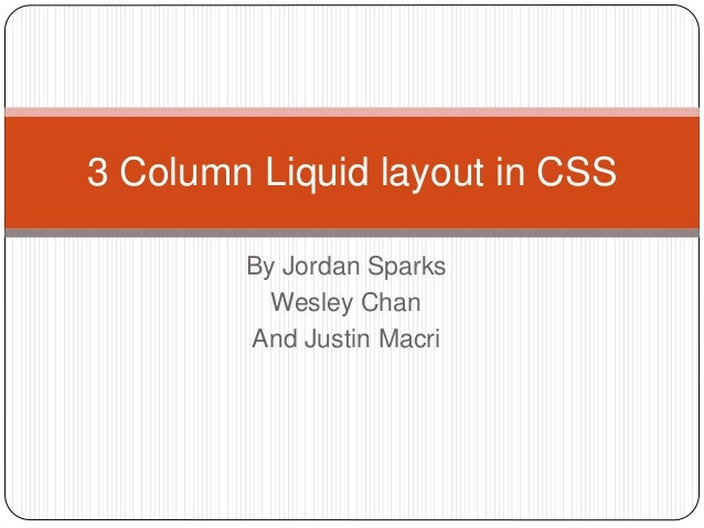 By Jordan Sparks Wesley Chan And Justin Macri 3 Column Liquid layout in CSS