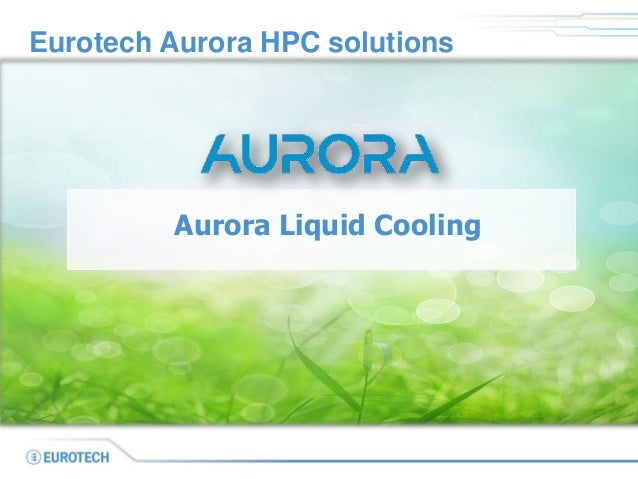 Eurotech Aurora HPC solutions         Aurora Liquid Cooling