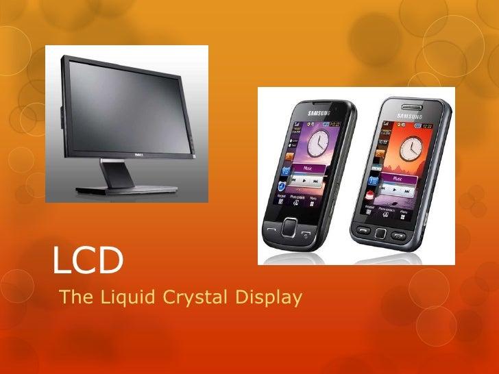 LCD<br />The Liquid Crystal Display<br />