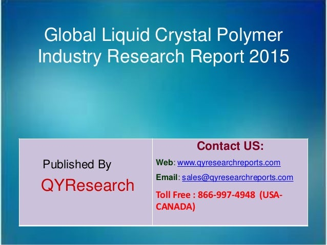 Global Liquid Crystal Polymer Industry Research Report 2015 Published By QYResearch Contact US: Web: www.qyresearchreports...