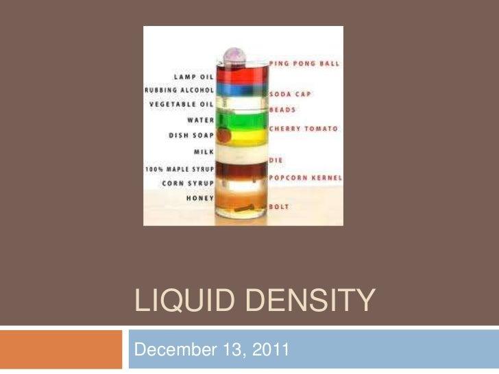 LIQUID DENSITYDecember 13, 2011