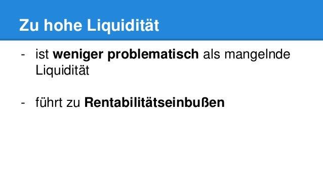 Zu hohe Liquidität - ist weniger problematisch als mangelnde Liquidität - führt zu Rentabilitätseinbußen