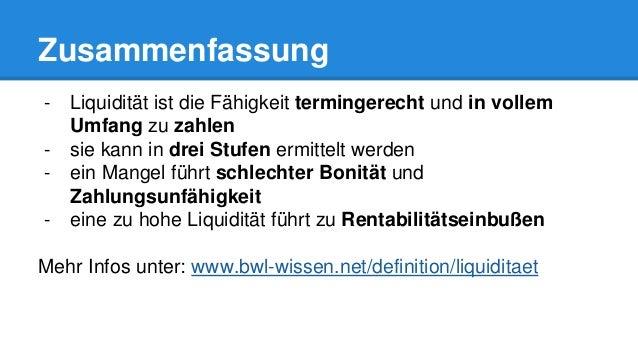 Zusammenfassung - Liquidität ist die Fähigkeit termingerecht und in vollem Umfang zu zahlen - sie kann in drei Stufen ermi...