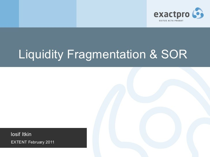 Liquidity Fragmentation & SOR Iosif Itkin EXTENT February 2011