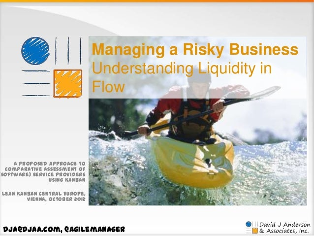 Managing a Risky Business Understanding Liquidity in Flow  A proposed approach to comparative assessment of (software) ser...