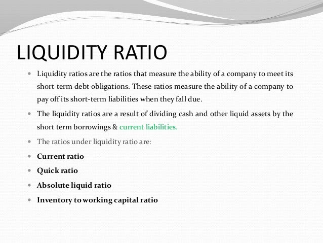 liquidity measurement ratios Liquidity is a measure of the ability and ease with which assets can be converted to cash liquid assets are those that can be converted to cash quickly if needed to meet financial obligations examples of liquid assets generally include cash, central bank reserves, and government debt.
