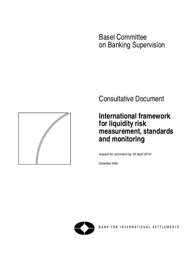 Basel Committeeon Banking SupervisionConsultative DocumentInternational frameworkfor liquidity riskmeasurement, standardsa...