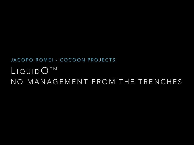 JACOPO ROMEI - COCOON PROJECTS  L IQUIDOTM  NO MANAGEMENT FROM THE TRENCHES