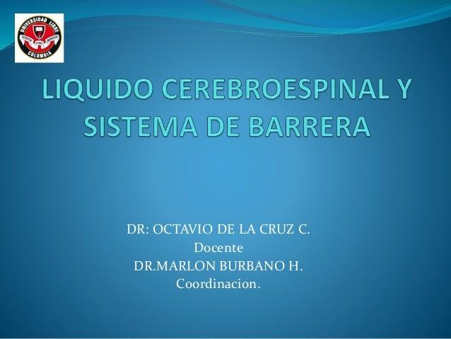 DR: OCTAVIO DE LA CRUZ C. Docente DR.MARLON BURBANO H. Coordinacion.