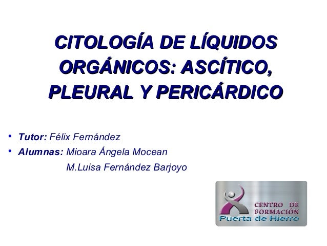 CITOLOGÍA DE LÍQUIDOSCITOLOGÍA DE LÍQUIDOS ORGÁNICOS: ASCÍTICO,ORGÁNICOS: ASCÍTICO, PLEURAL Y PERICÁRDICOPLEURAL Y PERICÁR...