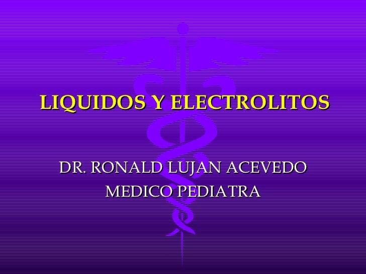 LIQUIDOS Y ELECTROLITOS DR. RONALD LUJAN ACEVEDO MEDICO PEDIATRA