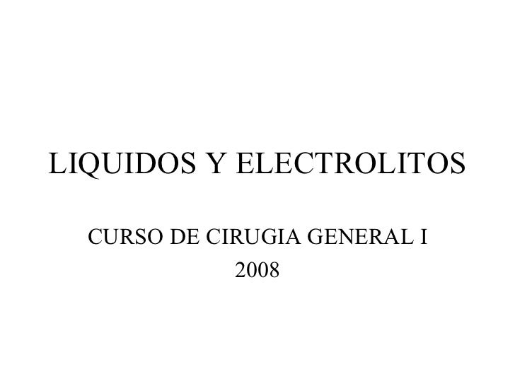 LIQUIDOS Y ELECTROLITOS CURSO DE CIRUGIA GENERAL I 2008
