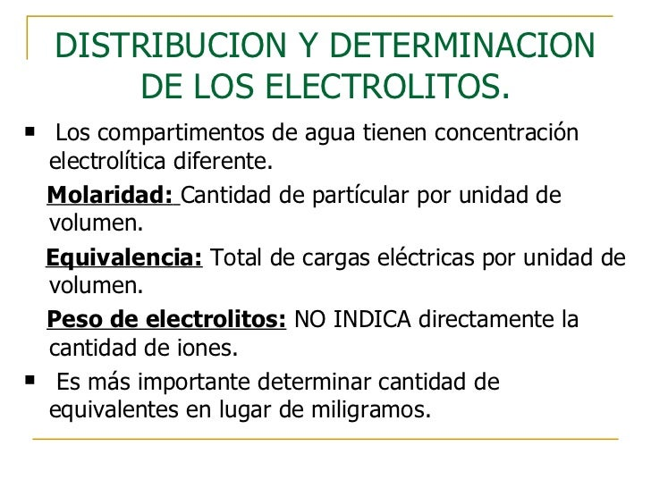 DISTRIBUCION Y DETERMINACION DE LOS ELECTROLITOS. <ul><li>Los compartimentos de agua tienen concentración electrolítica di...