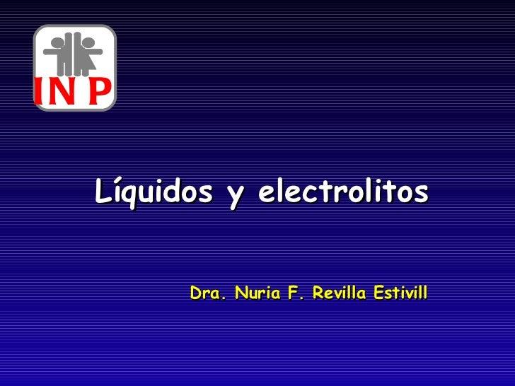 Líquidos y electrolitos Dra. Nuria F. Revilla Estivill INP