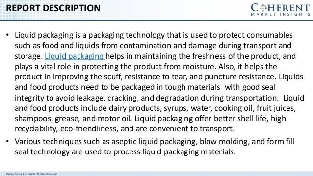 © Coherent market Insights. All Rights Reserved REPORT DESCRIPTION • Liquid packaging is a packaging technology that is us...