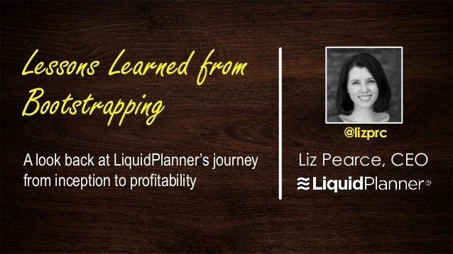 Lessons Learned fromBootstrapping                                              @lizprcA look back at LiquidPlanner's journ...