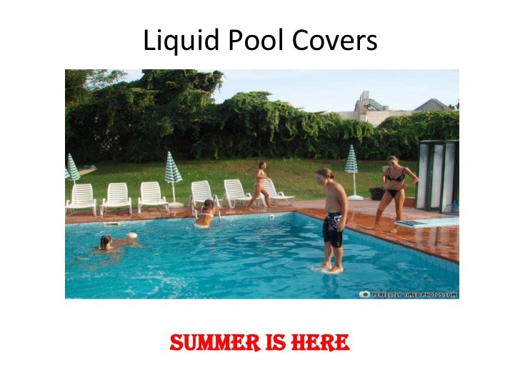 Liquid Pool Covers<br />Summer is Here<br />