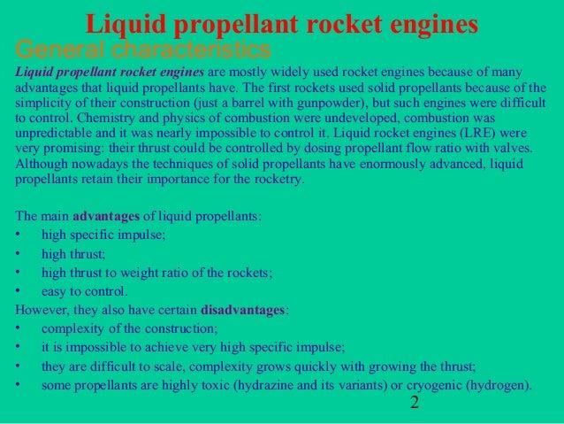 Liquid propellant rocket enginesGeneral characteristicsLiquid propellant rocket engines are mostly widely used rocket engi...