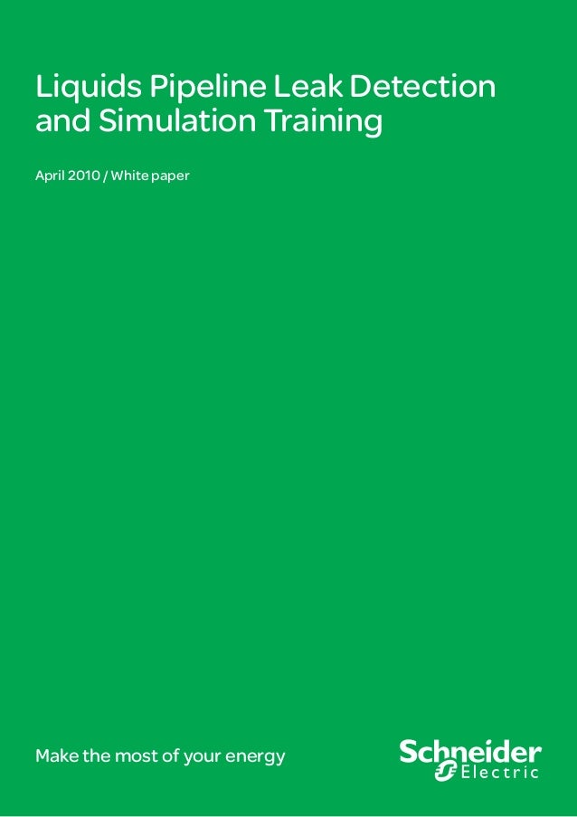 Liquids Pipeline Leak Detection and Simulation Training April 2010 / White paper Make the most of your energy