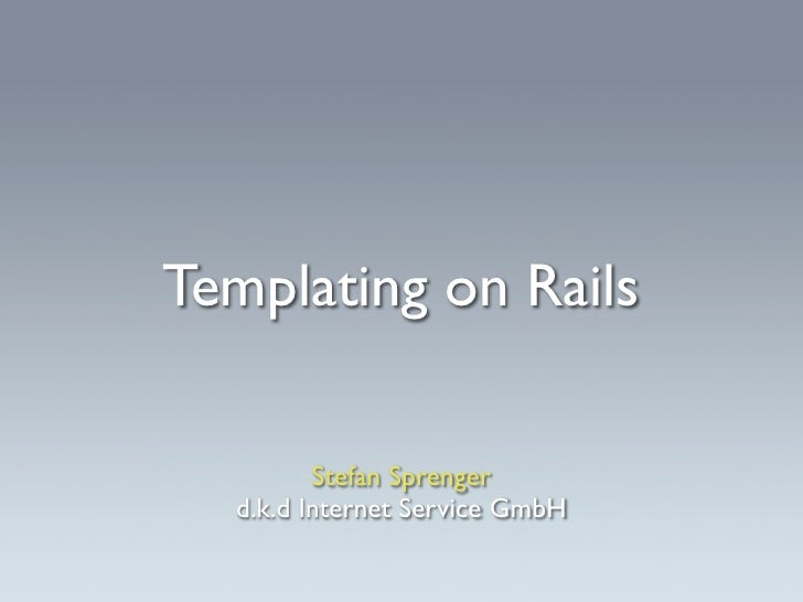 Templating on Rails           Stefan Sprenger   d.k.d Internet Service GmbH