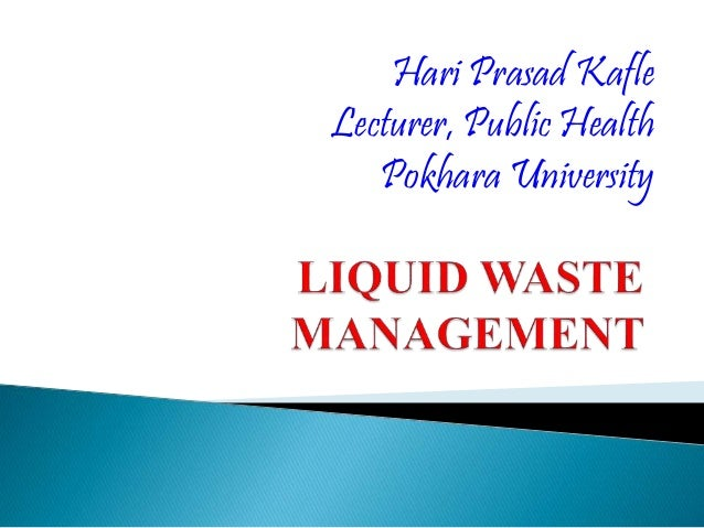 Liquid Waste Management. Hari Prasad Kafle Lecturer, Public Health Pokhara  University ...
