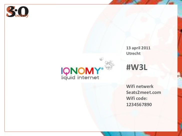 13 april 2011<br />Utrecht<br />#W3L<br />Wifi netwerk<br />Seats2meet.com<br />Wifi code:<br />1234567890<br />22 RETWEET...