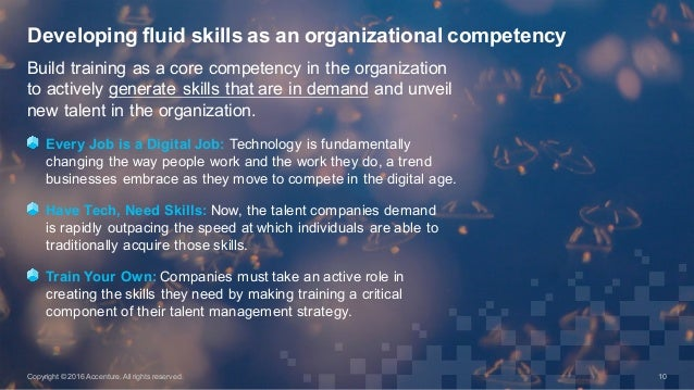 Build training as a core competency in the organization  to actively generate skills that are in demand an...
