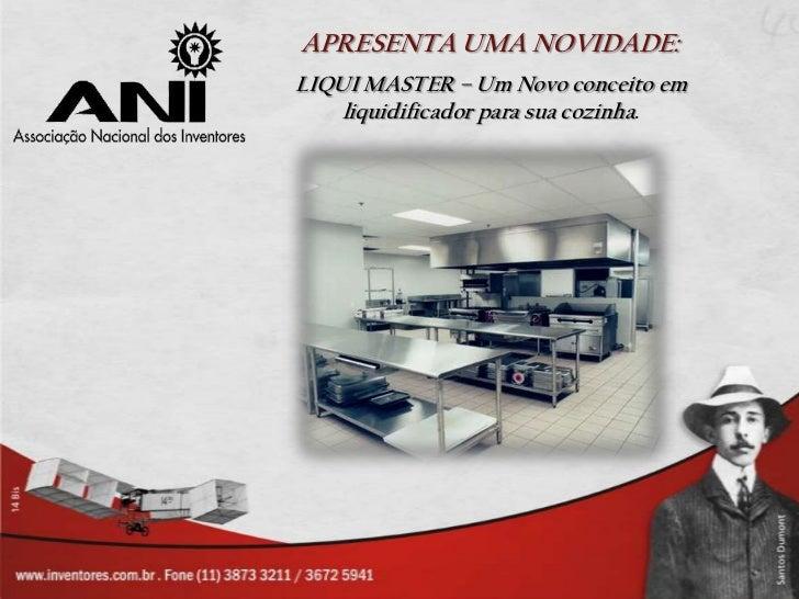 APRESENTA UMA NOVIDADE: <br />LIQUI MASTER – Um Novo conceito em liquidificador para sua cozinha.<br />