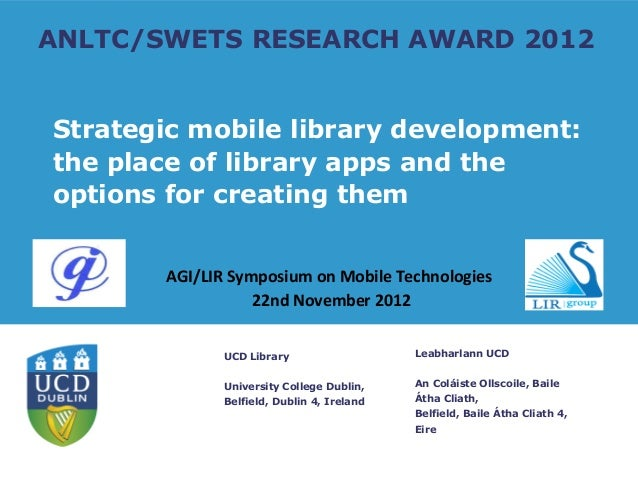 ANLTC/SWETS RESEARCH AWARD 2012Strategic mobile library development:the place of library apps and theoptions for creating ...