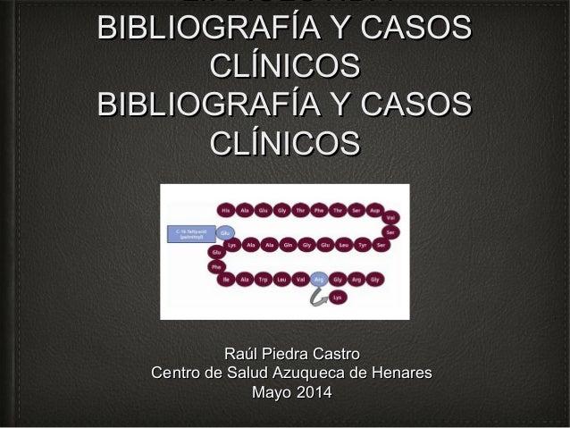 LIRAGLUTIDA BIBLIOGRAFÍA Y CASOSBIBLIOGRAFÍA Y CASOS CLÍNICOSCLÍNICOS BIBLIOGRAFÍA Y CASOSBIBLIOGRAFÍA Y CASOS CLÍNICOSCLÍ...