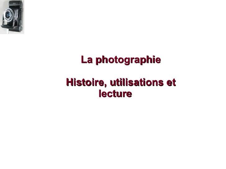 La photographieHistoire, utilisations et       lecture