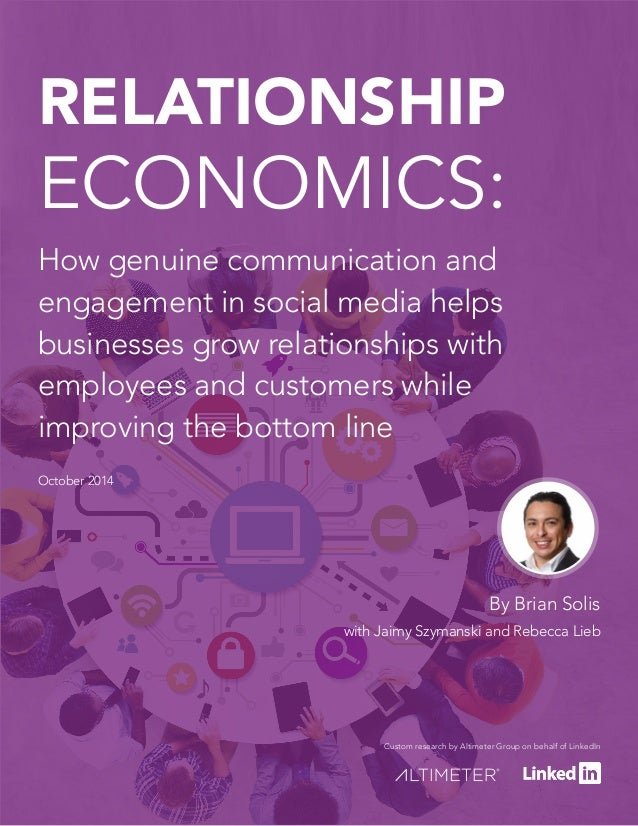 RELATIONSHIP  ECONOMICS:  How genuine communication and  engagement in social media helps  businesses grow relationships w...