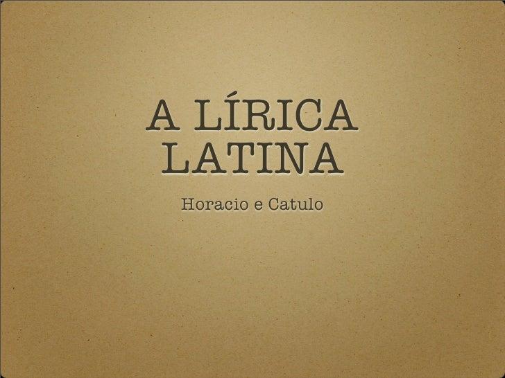 A LÍRICA LATINA  Horacio e Catulo