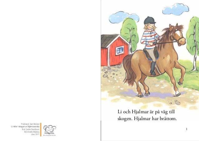 1 Li och Hjalmar är på väg till skogen. Hjalmar har bråttom. Publicerat med tillstånd Li rider i skogen ur Stjärnsvenska T...