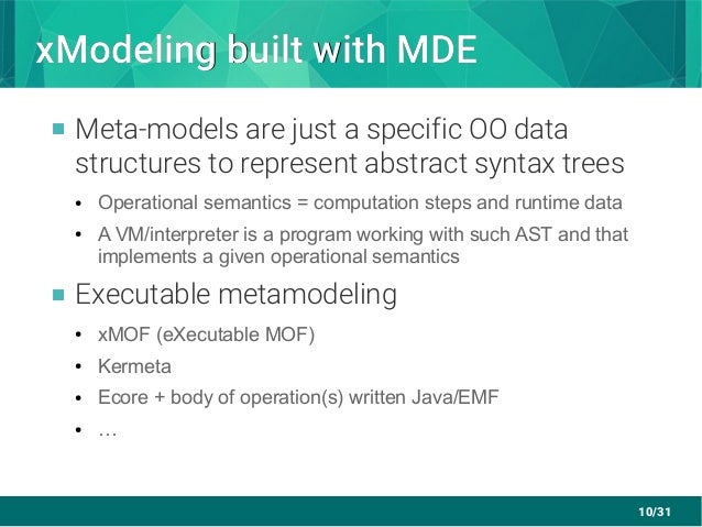 10/31 xModeling built with MDExModeling built with MDE  Meta-models are just a specific OO data structures to represent a...